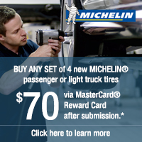 Get a $70 MasterCard<sup>&reg;</sup> Reward Card when you buy a set of 4 new Michelin brand passenger or light truck tires between August 25<sup>th</sup> and September 21<sup>st</sup>, 2014.