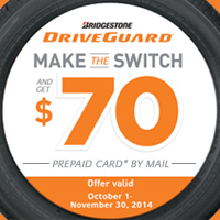 Make the Switch from your conventional tires to a set of four (4) all-new DriveGuard run-flat tires and get a $70 Bridgestone Visa<sup>®</sup> Prepaid Card by mail. Valid between Oct 1 to Nov 30, 2014.