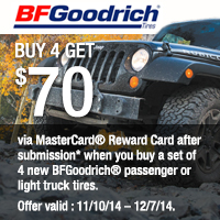Buy a set of 4 new select BFGoodrich Tires and get up to $70 via a MasterCard<sup>®</sup> Reward Card after submission. Offer valid between November 10 to December 7, 2014.