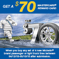 Buy a set of 4 new Michelin brand passenger or light truck tires between Apr 13 and May 10, 2015 and get a $70 MasterCard<sup>®</sup> Reward Card.