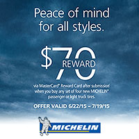 Buy any set of four (4) new Michelin passenger or light truck tires to qualify you to receive a $70 MasterCard Reward Card by mail-in rebate. Offer valid from June 22 – July 19, 2015.