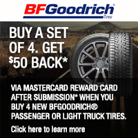 Buy 4 select BFGoodrich Tires and get $50 MasterCard<sup>®</sup> Reward Card after submission.