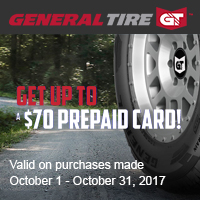 Buy 4 select General Tires from October 1-31, 2017 and get up to $70 General Tire Visa® Prepaid Card via mail-in rebate.