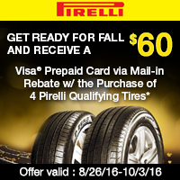 Buy 4 qualifying Pirelli tires from August 26 to October 3, 2016 and receive a $60 Visa® Prepaid Card via mail-in rebate.