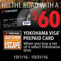 Buy a set of four (4) select Yokohama tires between Oct 1 and Oct 31, 2016 and receive a $60 Yokohama Visa® Prepaid Card.