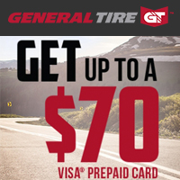 Buy 4 select General Tires from May 15 to July 15, 2017 and get up to $70 General Tire Visa® Prepaid Card via mail-in rebate.