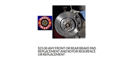 $25 Any Front or Rear Brake Pad Replacement and Rotor Resurface or Replacement